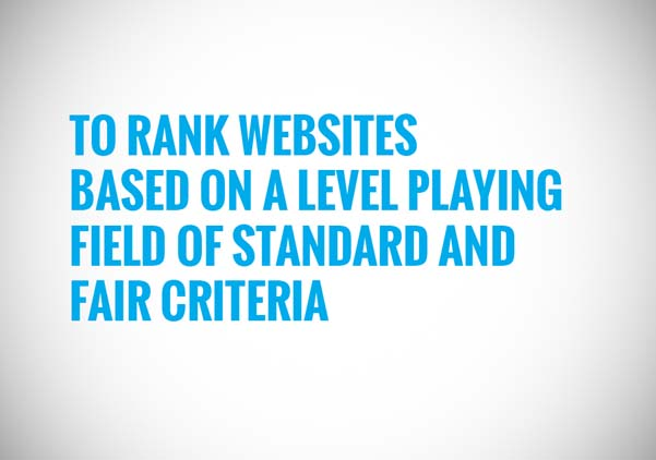 to rank websites based on a level playing field of standard and fair criteria