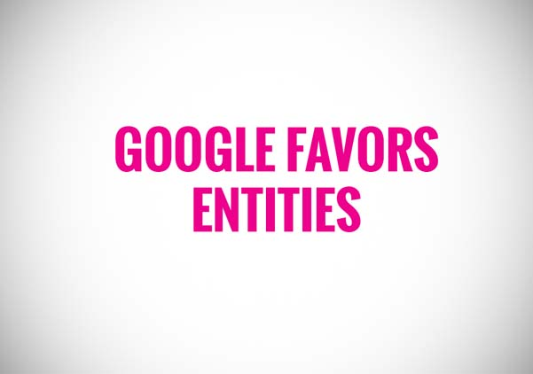 Google favors entities
