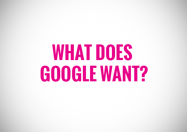 what does google want?