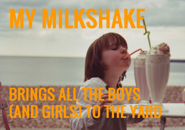 My MilkShake Brings All the Boys (and Girls) to the Yard